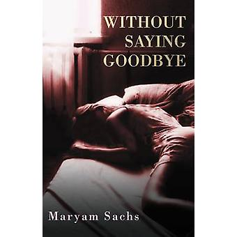 Without Saying Goodbye by Maryam Sachs - 9780704371781 Book