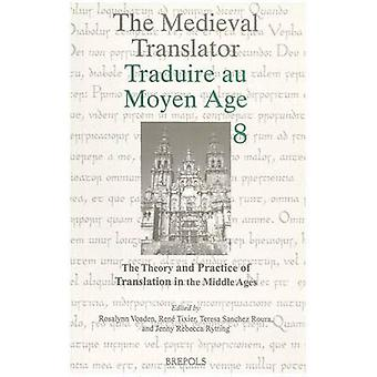 The Theory and Practice of Translation in the Middle Ages by T Sanchez Roura & Professor Rosalynn Voaden & Edited by R Voaden & Edited by R Tixier & Edited by J R Rytting & Edited by Jr Rytting