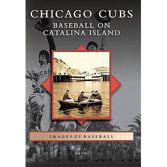 Chicago Cubs - Baseball on Catalina Island by Jim Vitti - 978073857795