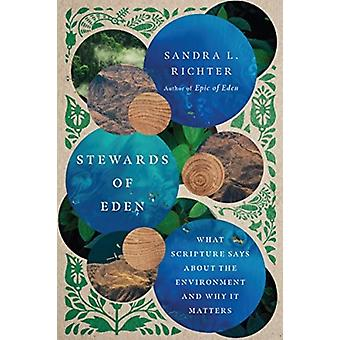 Stewards of Eden  What Scripture Says About the Environment and Why It Matters by Sandra L Richter