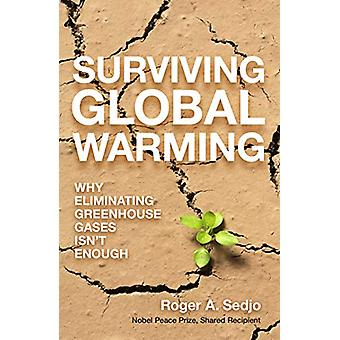 Surviving Global Warming - Why Eliminating Greenhouse Gases Isn't Enou