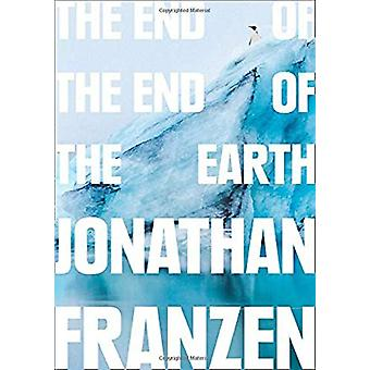 The End of the End of the Earth by Jonathan Franzen - 9780008299262 B