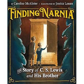 Finding Narnia - The Story of C. S. Lewis and His Brother Warnie by Ca