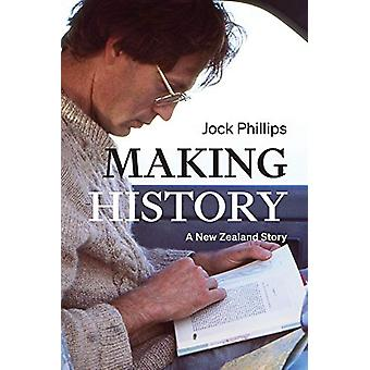 Making History - A New Zealand Story by Jock Phillips - 9781869408992