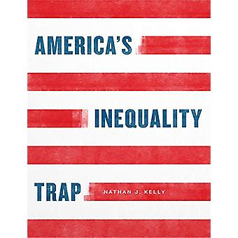 America's Inequality Trap by Nathan J Kelly - 9780226665504 Book