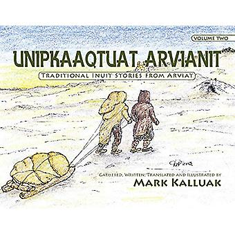 Unipkaaqtuat Arvianit - Volume Two - Traditional Stories from Arviat b