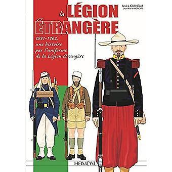 La LeGion ETrangeRe: 1831-1962, Une Histoire Par l'Uniforme De La leGion eTrangeRe