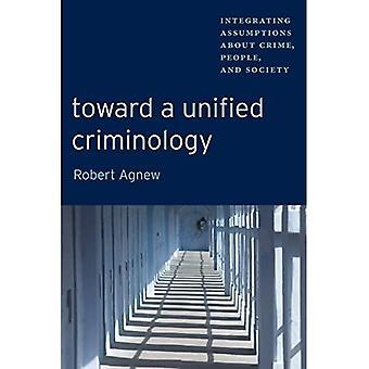 Mod en Unified Kriminologi: Integration antagelser om kriminalitet, mennesker og samfund (nye perspektiver i kriminalitet, afvigelse, og lov)