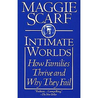 Intimate Worlds - How Families Thrive and Why They Fail by Maggie Scar