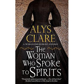 The Woman Who Spoke to Spirits by Alys Clare