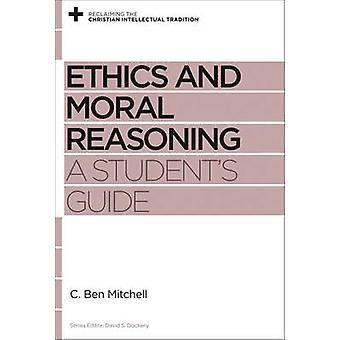 Ethics and Moral Reasoning by C. Ben Mitchell
