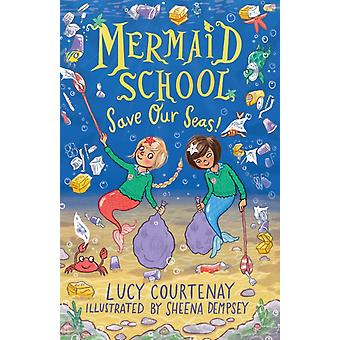 Mermaid School Save Our Seas by Lucy Courtenay