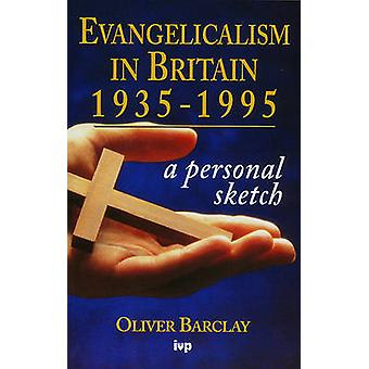 Evangelicalism in Britain 193595  A Personal Sketch by Oliver R Barclay