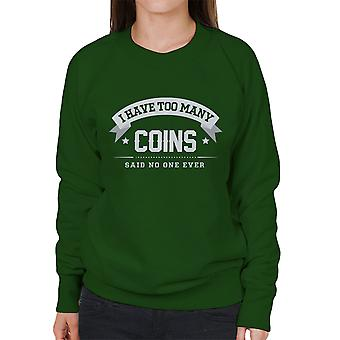 I Have Too Many Coins Said No One Ever Women's Sweatshirt