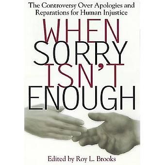 When Sorry isn't Enough - The Controversy Over Apologies and Reparatio