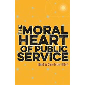 The Moral Heart of Public Service by Claire Foster-Gilbert - The Dean
