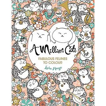 A Million Cats - Fabulous Felines to Colour by Lulu Mayo - 97817824356