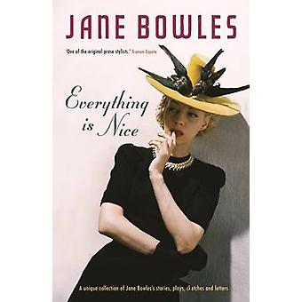 Everything is Nice - Collected Stories - Fragments and Plays by Jane B