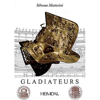 Les Gladiateurs by Silvano Mattesini - 9782840484196 Book