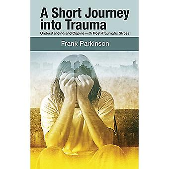 A Short Journey into Trauma - Understanding and Coping with Post-Traum