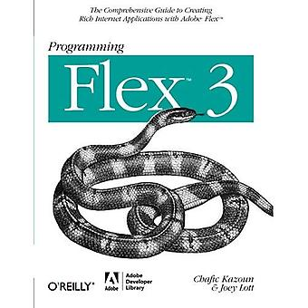 Programming Flex 3: The Comprehensive Guide to Creating Rich Internet Applications with Adobe Flex: The Comprehensive Guide to Creating Rich Media Applications with Adobe Flex (Programming)