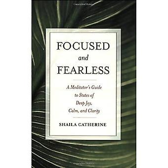 Fokuserad och orädd: en Meditatörs Guide till påstår av djup glädje, lugn och klarhet