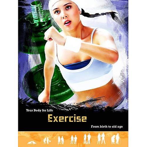 Exercise: From Birth to Old Age (Your Body For Life)