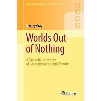 Worlds Out of Nothing - A Course in the History of Geometry in the 19t