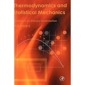 Thermodynamics and Statistical Mechanics Equilibrium by Entropy Maximisation by Attard & Phil
