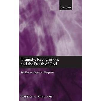 Tragedy Recognition and the Death of God Studies in Hegel and Nietzsche by Williams & Robert R.