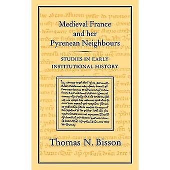 Mittelalterliche Frankreich und Studiums Pyrenäen Nachbarn in institutionellen Frühgeschichte von Bisson & Thomas N.