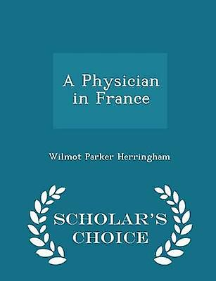 A Physician in France  Scholars Choice Edition by Herringham & Wilmot Parker