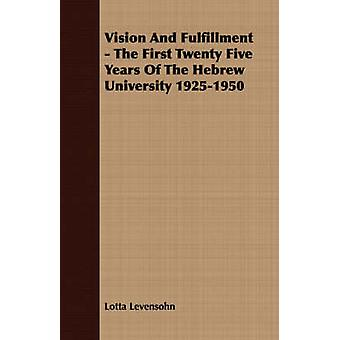Vision And Fulfillment  The First Twenty Five Years Of The Hebrew University 19251950 by Levensohn & Lotta