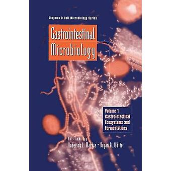 Gastrointestinal Microbiology  Volume 1 Gastrointestinal Ecosystems and Fermentations by R I MacKie & Bryan White