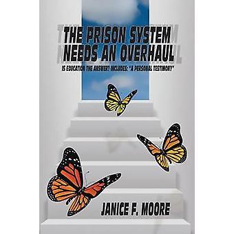 De fånge systemet behöver en översyn är utbildning svaret inkluderar en personligt vittnesbörd av Moore & Janice F.