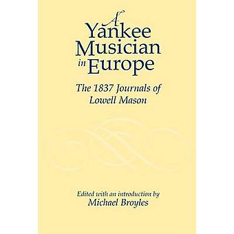 Yankee Musician in Europe The 1837 Journals of Lowell Mason by Broyles & Michael