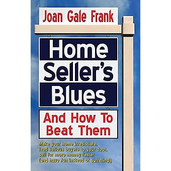 Home Sellers Blues And How To Beat Them by Frank & Joan Gale