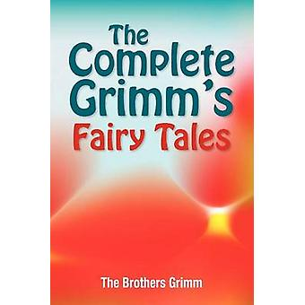 The Complete Grimms Fairy Tales by Grimm & The Brothers