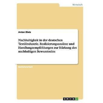 Nachhaltigkeit i der deutschen Textilindustrie. Realisierungsanstze und Handlungsempfehlungen zur Strkung des nachhaltigen Bewusstseins av Blatz & Anton