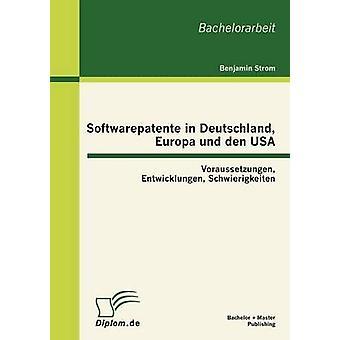 Softwarepatente in den di Deutschland Europa und USA Voraussetzungen Entwicklungen Schwierigkeiten da Strom & Benjamin