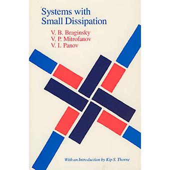 Systems with Small Dissipation by V.B. Braginskii - etc. - 9780226070