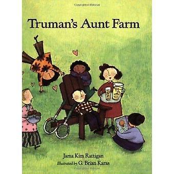 Truman's Aunt Farm by Jama Kim Rattigan - G. Brian Karas - 9780395816