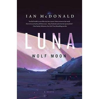 Luna - Wolf Moon by Ian McDonald - 9780765375537 Book