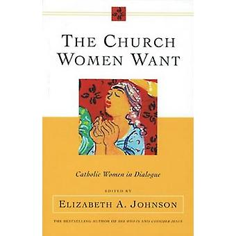 The Church Women Want - Catholic Women in Dialogue by Johnson - 978082