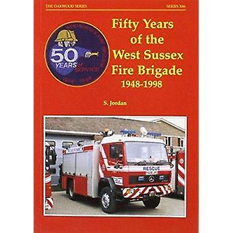 Fifty Years of the West Sussex Fire-brigade 1948-1998 by Steve Jordan
