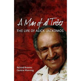 A Man of All Tribes - The Life of Alick Jackomos by Richard Broome - C
