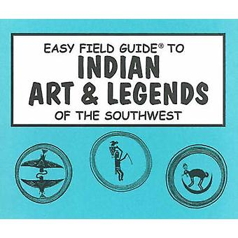 Easy Field Guide to Indian Arts & Legends of the Southwest by Jam