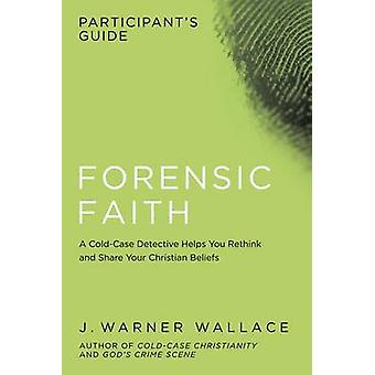 Forensic Faith Participant's Guide - A Homicide Detective Makes the Ca