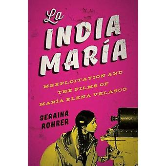 La India Maria - Mexploitation and the Films of Maria Elena Velasco by