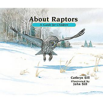 About Raptors - A Guide for Children by Cathryn P Sill - John Sill - 9